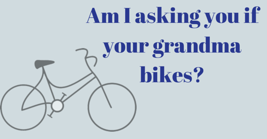 am i asking you if your grandma bikes